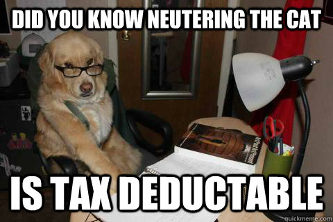 Did you know neutering the cat is tax deductable - Did you know neutering the cat is tax deductable  Misc