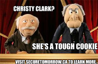 CHristy clark? She's a Tough Cookie  visit securetomorrow.ca to learn more.