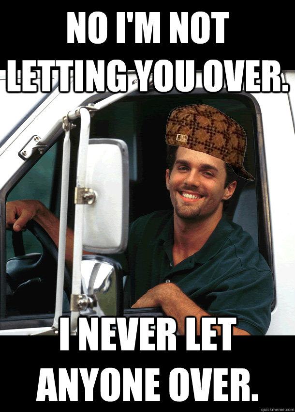 83df49655d917b303efd0b3cfe3d2a1b0abf1027c3fb56ee099a840effd30e16 scumbag truck driver memes quickmeme