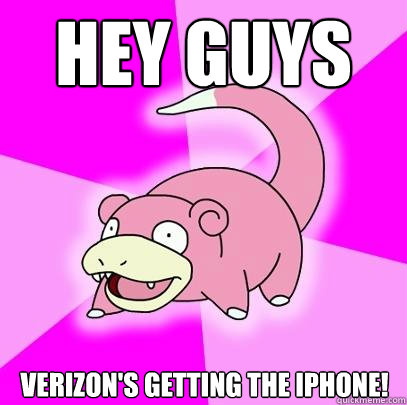 Hey guys Verizon's getting the iPhone! - Hey guys Verizon's getting the iPhone!  Slowpoke