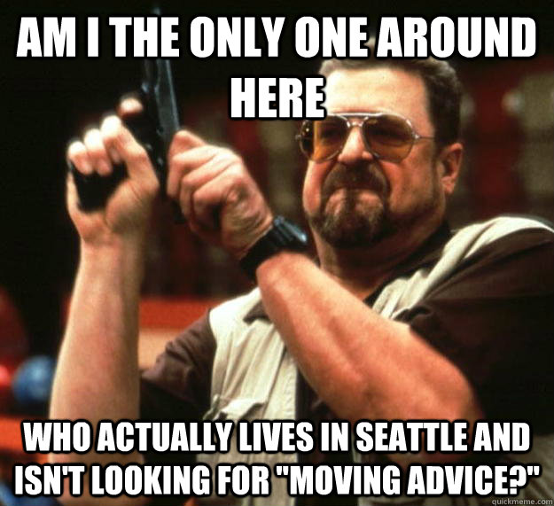 am I the only one around here who actually lives in Seattle and isn't looking for