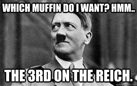 Which muffin do I want? hmm.. The 3rd on the reich.