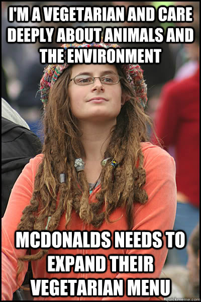 I'm a vegetarian and care deeply about animals and the environment McDonalds needs to expand their vegetarian menu - I'm a vegetarian and care deeply about animals and the environment McDonalds needs to expand their vegetarian menu  College Liberal