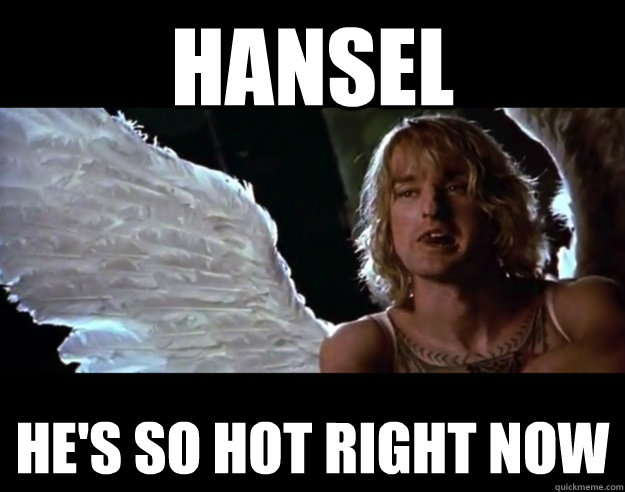 Hansel He's so hot right now - Hansel He's so hot right now  I dont really Hansel