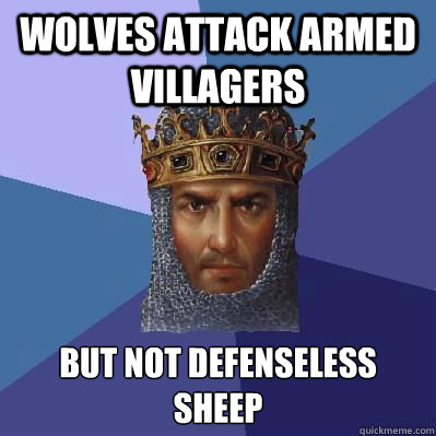 WOLVES ATTACK ARMED VILLAGERS BUT NOT DEFENSELESS SHEEP - WOLVES ATTACK ARMED VILLAGERS BUT NOT DEFENSELESS SHEEP  Age of Empires