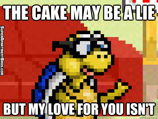the cake may be a lie but my love for you isn't  Video Game Valentine