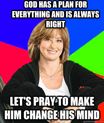 God has a plan for everything and is always right Let's pray to make him change his mind  Sheltering Suburban Mom