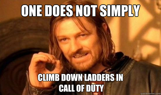 One Does Not Simply Climb down ladders in  Call of Duty - One Does Not Simply Climb down ladders in  Call of Duty  Boromir