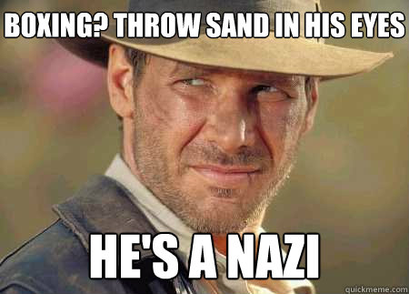 boxing? throw sand in his eyes he's a nazi
