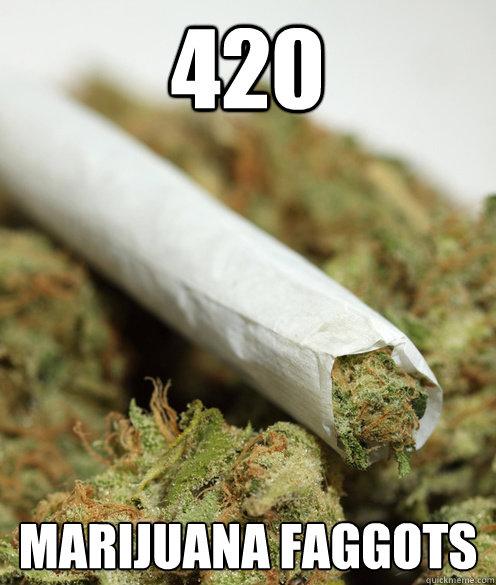420 Marijuana faggots - 420 Marijuana faggots  Misc