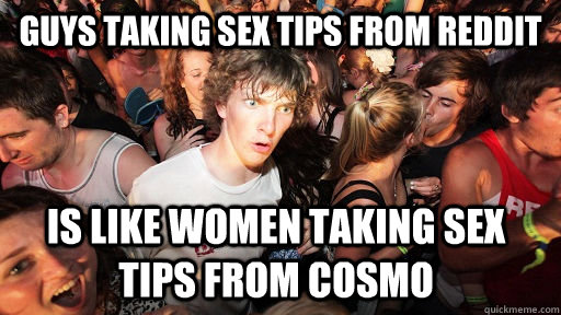 Guys Taking Sex Tips from reddit Is like women taking sex tips from Cosmo - Guys Taking Sex Tips from reddit Is like women taking sex tips from Cosmo  Sudden Clarity Clarence