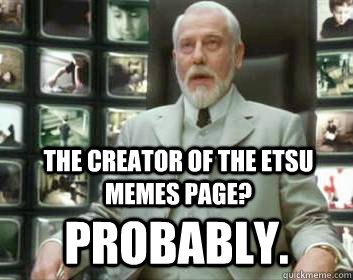 the creator of the etsu memes page? probably.
