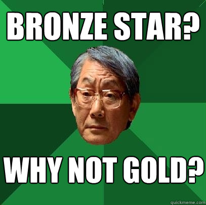bronze star? why not gold? - bronze star? why not gold?  High Expectations Asian Father