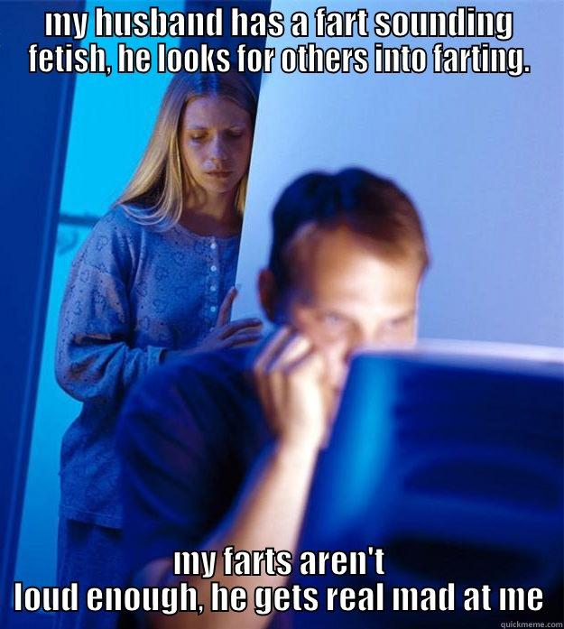 MY HUSBAND HAS A FART SOUNDING FETISH, HE LOOKS FOR OTHERS INTO FARTING. MY FARTS AREN'T LOUD ENOUGH, HE GETS REAL MAD AT ME Redditors Wife