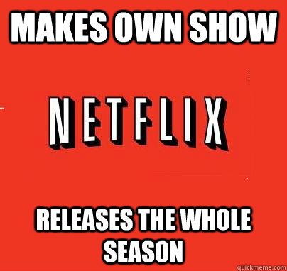 Makes own show releases the whole season