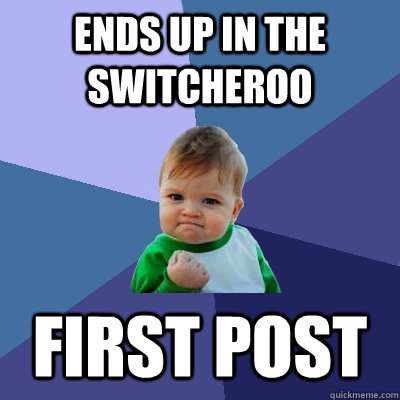 Ends up in the switcheroo first post - Ends up in the switcheroo first post  Success Kid