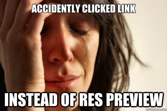 Accidently clicked link  instead of RES preview - Accidently clicked link  instead of RES preview  First World Problems