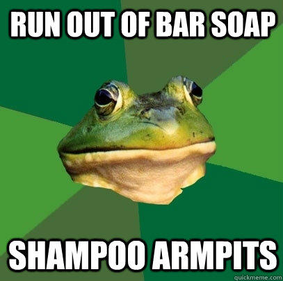 Run out of bar soap Shampoo armpits - Run out of bar soap Shampoo armpits  Foul Bachelor Frog