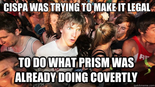 CISPA was trying to make it legal to do what prism was already doing covertly - CISPA was trying to make it legal to do what prism was already doing covertly  Sudden Clarity Clarence