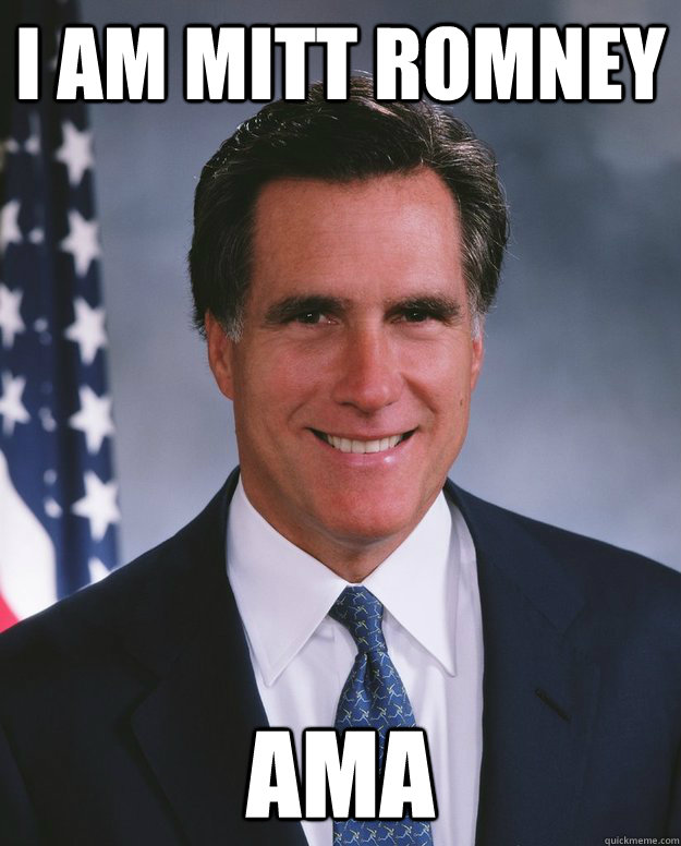I am Mitt Romney AMA