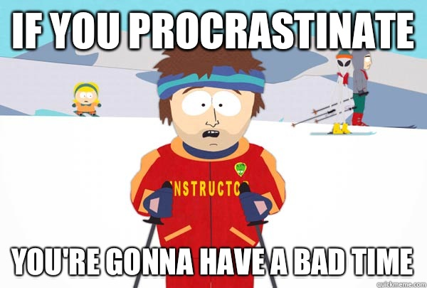 If you procrastinate You're gonna have a bad time - If you procrastinate You're gonna have a bad time  Super Cool Ski Instructor