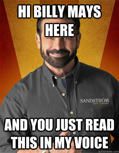 Hi Billy mays here and you Just read this in my voice - Hi Billy mays here and you Just read this in my voice  Billy Mays