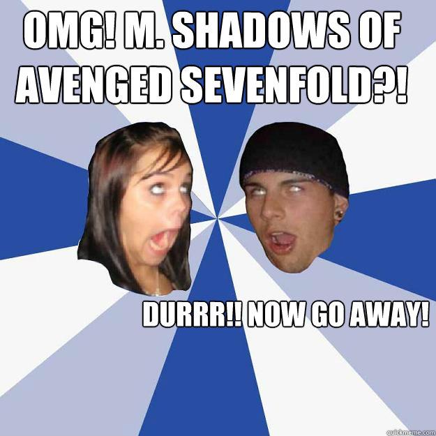 OMG! M. Shadows of Avenged Sevenfold?! DURRR!! Now go away! - OMG! M. Shadows of Avenged Sevenfold?! DURRR!! Now go away!  Annoying Facebook Couple