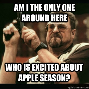 Am i the only one around here Who is excited about apple season? - Am i the only one around here Who is excited about apple season?  Misc