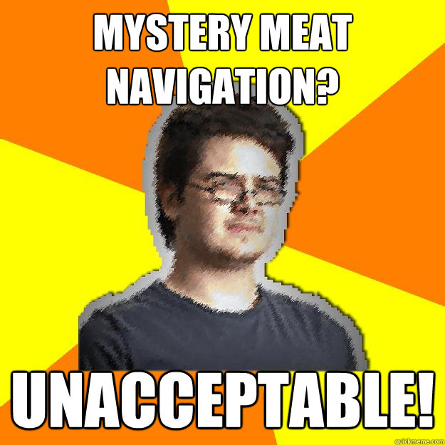 mystery meat navigation? unacceptable!