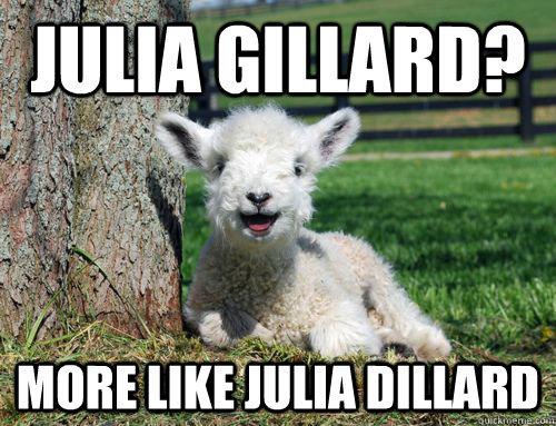 Julia Gillard? More like Julia Dillard