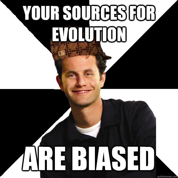 Your sources for evolution  are biased - Your sources for evolution  are biased  Scumbag Christian