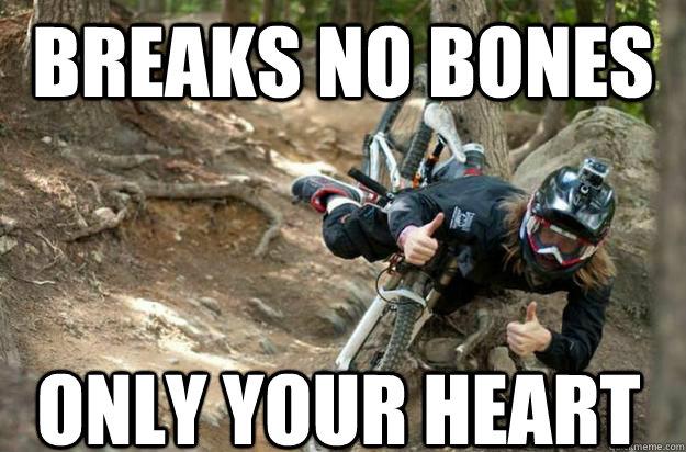 Breaks no bones Only your heart