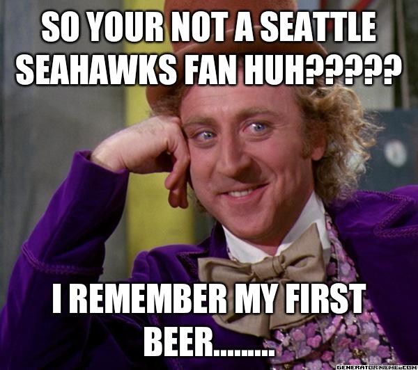 8445121829b17f1e1c1fdf8fdb922b029c798a1fe1dfd3dd538815eee0f9e7ae so your not a seattle seahawks fan huh????? i remember my first,Seahawks Meme