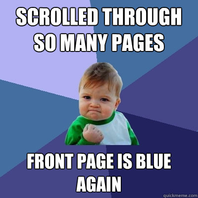 Scrolled through so many pages front page is blue again - Scrolled through so many pages front page is blue again  Success Kid