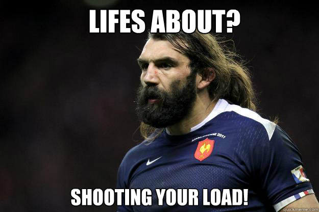 LIFES ABOUT? SHOOTING YOUR LOAD!  Uncle Roosh