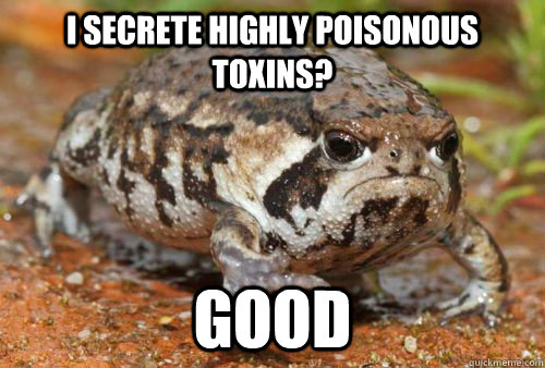 i secrete highly poisonous toxins? good - i secrete highly poisonous toxins? good  Misc