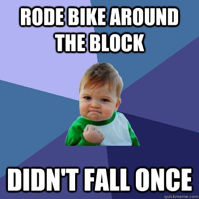 Rode bike around the block didn't fall once - Rode bike around the block didn't fall once  Success Kid