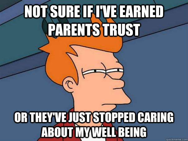 Not sure if I've earned parents trust Or they've just stopped caring about my well being - Not sure if I've earned parents trust Or they've just stopped caring about my well being  Futurama Fry