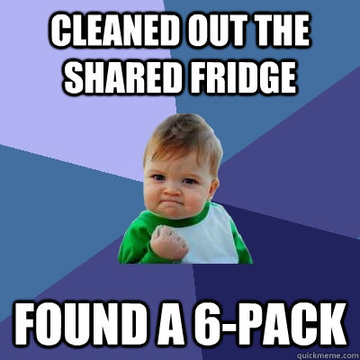 cleaned out the shared fridge found a 6-pack - cleaned out the shared fridge found a 6-pack  Success Kid
