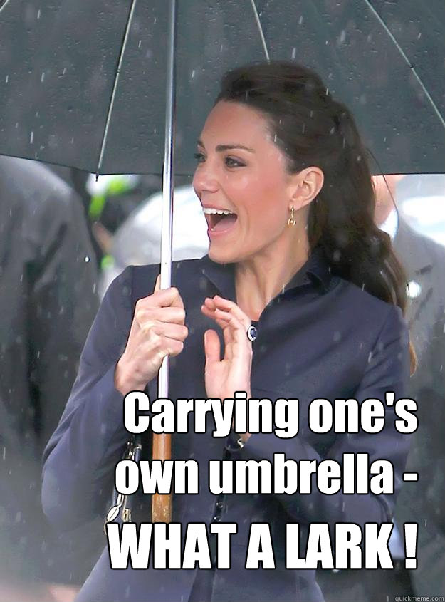 Carrying one's own umbrella - WHAT A LARK !  Kate Middleton