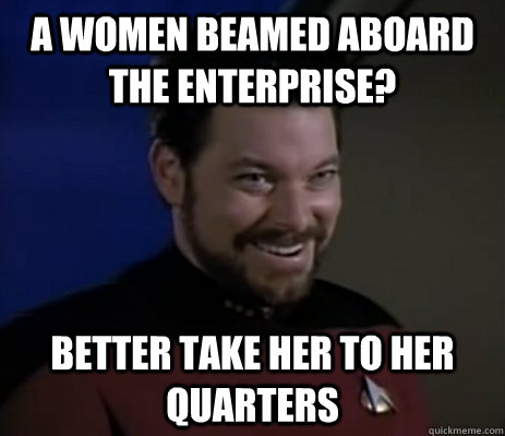 A women beamed aboard the enterprise? better take her to her quarters
