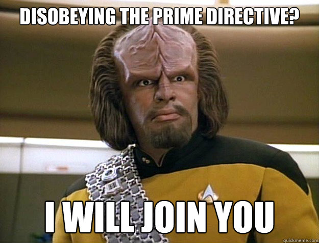 Disobeying the prime directive? I will join you