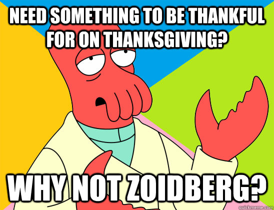 need something to be thankful for on thanksgiving? why not zoidberg? - need something to be thankful for on thanksgiving? why not zoidberg?  Misc