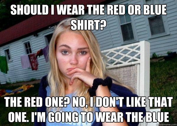 should i wear the red or blue shirt? the red one? no, i don't like that one. I'm going to wear the blue