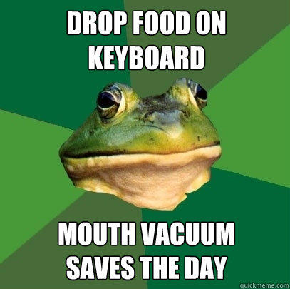 Drop food on keyboard Mouth vacuum  saves the day - Drop food on keyboard Mouth vacuum  saves the day  Foul Bachelor Frog