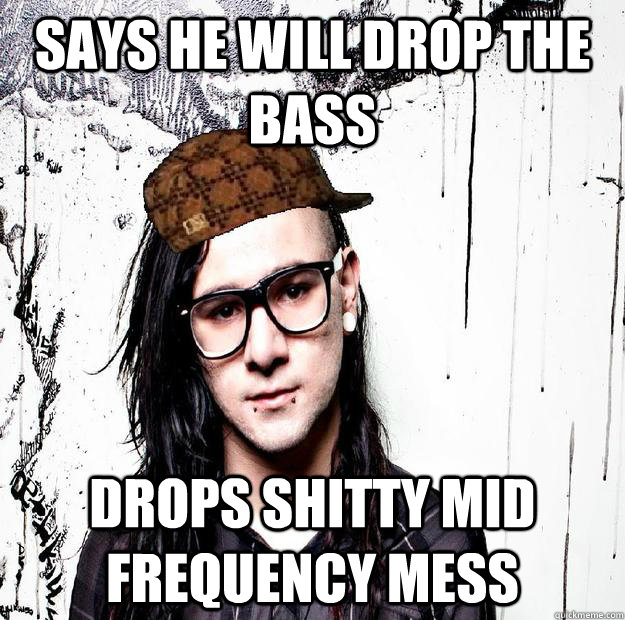 Says he will drop the bass drops shitty mid frequency mess