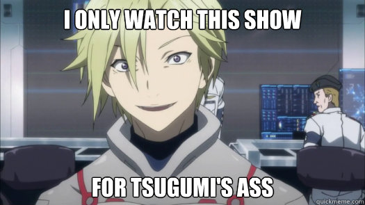 i only watch this show for tsugumi's ass - i only watch this show for tsugumi's ass  GC Troll Daryl