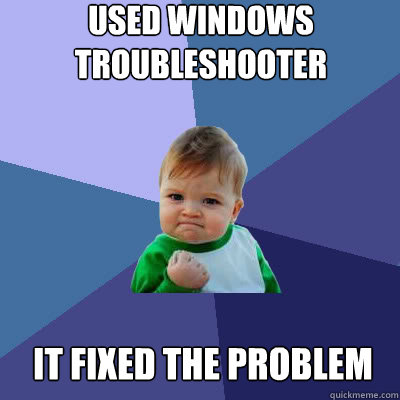 Used windows troubleshooter it fixed the problem - Used windows troubleshooter it fixed the problem  Success Baby