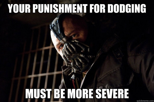 Your punishment for dodging must be more severe - Your punishment for dodging must be more severe  Angry Bane