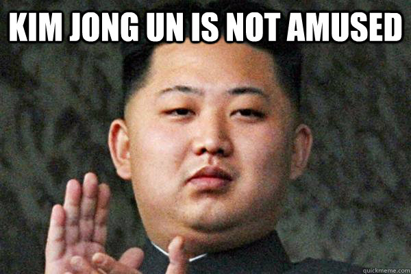 Kim Jong Un is not amused